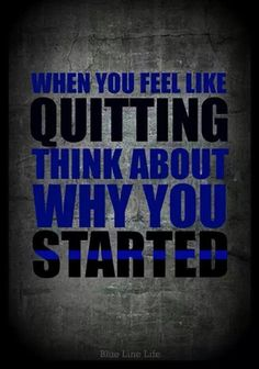 When you feel like quitting, think about why you started. MY ADD:. Not a police, but I have no intention to quit speaking the truth. Always, that less than screw up for the rest of the good police officers. Law Enforcement Quotes, Law Enforcement Officer, Law Enforcement Tattoos, Way Of Life, The Life, Police Quotes, Cop Quotes, Police Officer Quotes, Badass Quotes