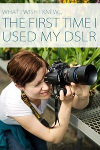 What I Wish I Knew the First Time I Picked Up My DSLR - This article shares great photography information even if you are not using a DSLR.