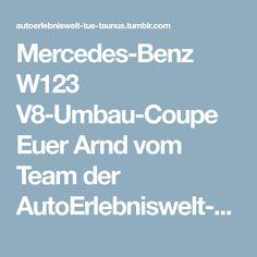 Mercedes-Benz W123 V8-Umbau-Coupe Euer Arnd vom Team der AutoErlebniswelt-Tü Taunus Mercedes Benz, Awesome, Autos
