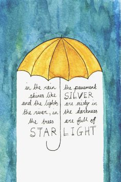 """""""In the rain, the pavement shines like SILVER, and the lights are misty in the river, in the darkness the trees are full of STARLIGHT."""""""