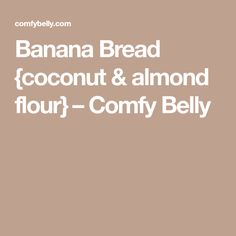 Banana Bread {coconut & almond flour} – Comfy Belly