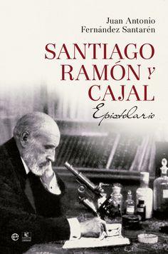 Santiago Ramón y Cajal : epistolario / Juan Antonio Fernández Santarén. La Esfera de los Libros : Fundación Ignacio Larramendi, 2014
