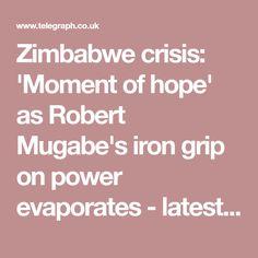 Zimbabwe crisis: 'Moment of hope' as Robert Mugabe's iron grip on power evaporates - latest news