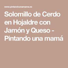 Solomillo de Cerdo en Hojaldre con Jamón y Queso - Pintando una mamá