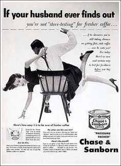 If she bought the wrong coffee, beat her ass. And 16 other overtly sexist, condescending, and patriarchal - yet somehow still mostly funny! - magazine/newsprint ads from years ago.