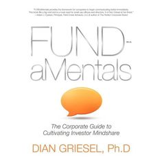 If you are eager to convey your company's value to potential investors, FUNDaMentals Shares the Rules You Need to Follow for Success. Over the last 20 years, Dian Griesel, Ph.D. has attended thousands of one-on-one meetings with fund managers. She has also helped CEOs of hundreds of public companies improve how they communicate the information that investors need to know prior to making a financial commitment. In FUNDaMentals, Griesel gathers the insights she has gained from working directly… Company Financials, Fundamental Analysis, 50 Words, Power Of Social Media, Company Values, Guide Book, Investors, Business Planning, 20 Years