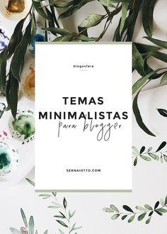 Listei 5 temas minimalistas para blogger que eu certamente usaria! São elegantes, organizados e clean - do jeito que Lominha gosta!