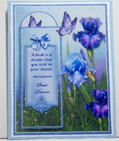 "Iris Garden Bookmark Pocket Card on Craftsuprint created by Susan Mehlbaum - This card turned out beautifully! Printed on high quality glossy photo paper after adding quote about reading. Cut out all decoupage elements and pocket. Adhered decoupage and pocket with wet glue. Mounted on white card stock and then on light blue card base. Great card for birthday, special occasion or ""just because""."