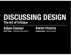 Discussing Design: The Art of Critique by Adam Connor, via Slideshare