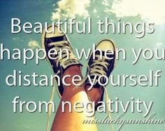 Beautiful things happen when you distance yourself from negativity   Inspirational Quotes