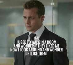 I used to walk in a room and wonder if they liked me...know I look around and wonder if I like them. #harveyspector