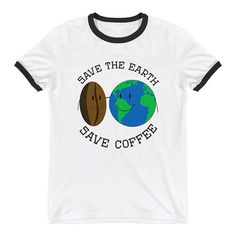 Save the Earth, Save Coffee - Global Warming / Climate Change Ringer T-Shirt