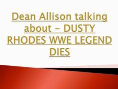 Dean allison talking about   dusty rhodes wwe legend dies by Dean Allison via slideshare