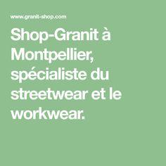 Shop-Granit à Montpellier, spécialiste du streetwear et le workwear.