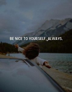 Be nice to yourself..