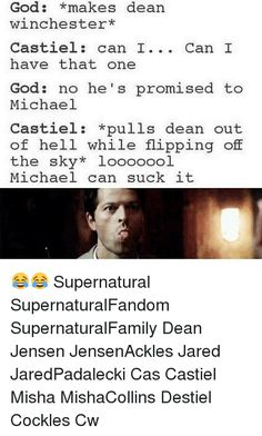 God, Memes, and Jared: God *makes dean Winchester Castiel can I Can I have that one God no he's promised to Michael Castiel *pulls dean out of hell while flipping off the sky looooool Michael can suck it Supernatural SupernaturalFandom SupernaturalFamily Dean Jensen JensenAckles Jared JaredPadalecki Cas Castiel Misha MishaCollins Destiel Cockles Cw