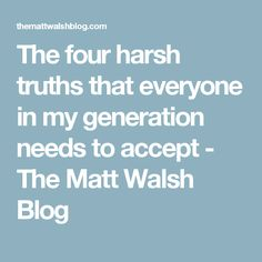 The four harsh truths that everyone in my generation needs to accept - The Matt Walsh Blog