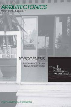 Topogénesis : fundamentos de una nueva arquitectura / Josep Muntañola Thornberg. UPC, Barcelona : 2009. 176 p. : il. Colección: Arquitectonics. Mind, Land & Society ; 18. ISBN 9788498803624 Arquitectura -- Teoría. Sbc Aprendizaje A-72(082) *ARQ/18 http://millennium.ehu.es/record=b1863826~S1*spi
