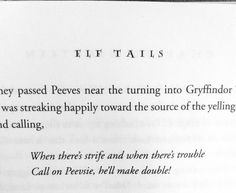 Peeves the Poltergeist: There is a Hogwarts poltergeist named Peeves who wreaks havoc wherever he goes and is actually quite hilarious.