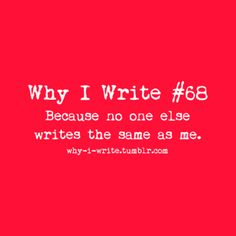 #68 Because no one else writes the same as me.    Submitted by emmaswim