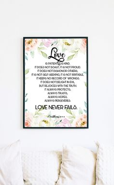 "☆ A Beautiful Print for your Home. Watercolor Flowers frame with one Bible Verse.☆  ""Love is patient, it is kind, it does not boast, it is not proud. It does not dishonor others, It is not self-seeking, it is not irritable, it keeps no record of wrongs. It does not delight in evil, but rejoices with the truth. It always protects, always trusts, always hopes, always perseveres. Love never fails. "" 1 Corinthians 13:4-8  Make your house look cozy and bright with this print!"