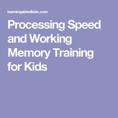 Processing Speed and Working Memory Training for Kids