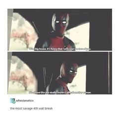 """Savage.<<<When I heard this the first time I watched it in the theaters, my reaction was to go, """"Daaaaayyuuuuummmm!"""" with my hand over my mouth.  I literally cringed into my friend's shoulder from the savageness of this 4th wall break."""