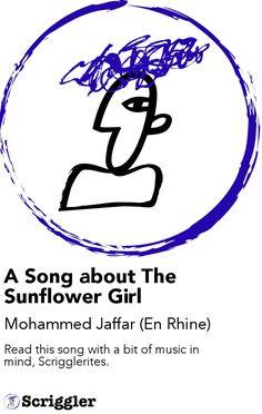 A Song about The Sunflower Girl by Mohammed Jaffar (En Rhine) https://scriggler.com/detailPost/story/41089