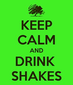 KEEP CALM AND DRINK  SHAKES