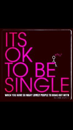 even though it took me a while to realise it, it really is okay to be single.