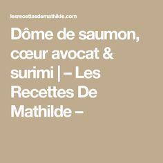 Dôme de saumon, cœur avocat & surimi   – Les Recettes De Mathilde –