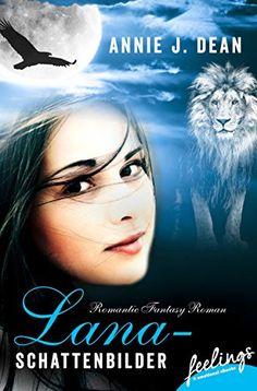 Lana - Schattenbilder: Romantic Fantasy Roman von Annie J…