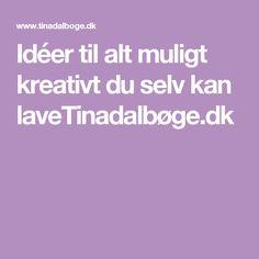 Idéer til alt muligt kreativt du selv kan laveTinadalbøge.dk