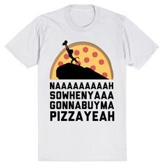 Naaaah... so when ya gonna buy me pizza? Yeah. Seriously, you should get me pizza by the time I'm done watching the Lion King. ♥♥♥ This ultra-soft tee has a great feel and a classic fit ♥♥♥ Printed in