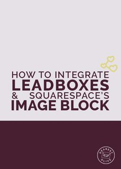 How to Integrate LeadBoxes in Squarespace's Image Block - by Dearest Olive Studio // LeadPages for Bloggers, Leadpages with Squarespace, LeadBoxes with Squarespace, Can LeadPages work with Squarespace?