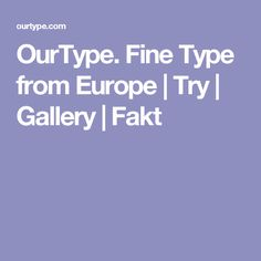 OurType. Fine Type from Europe | Try | Gallery | Fakt