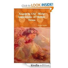 Angels in Our Midst Inspirations of Mother Teresa .Painting on cover by Bettie Hebert-Felder..