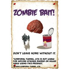 zombie bait...don't leave home without it! *Corporal Tunnel LTD. is not liable for anyone attacked, maimed or killed while using this product. #Zombies