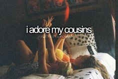 and that's who I am.. I love my cousins :)