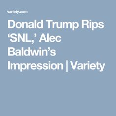 Donald Trump Rips 'SNL,' Alec Baldwin's Impression | Variety