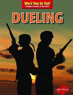 Dueling (Why'd They Do That? Strange Customs of the Past (Gareth Stevens)) by Alix Wood http://www.amazon.com/dp/143399576X/ref=cm_sw_r_pi_dp_f4xcvb13XYWFR