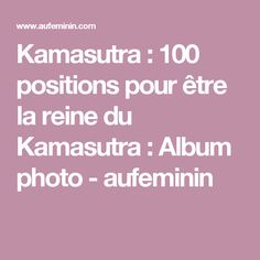 Kamasutra : 100 positions pour être la reine du Kamasutra : Album photo - aufeminin