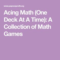 Acing Math (One Deck At A Time): A Collection of Math Games