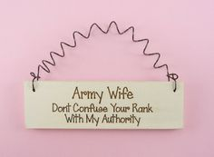 MINI SIGN Army Wife / Mom Dont Confuse Your Rank With My Authority - Military Spouse Laser Engraved