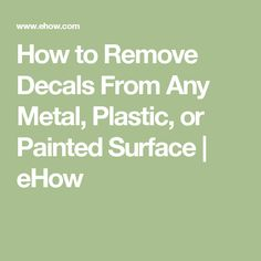 How to Remove Decals From Any Metal, Plastic, or Painted Surface | eHow