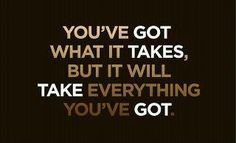 Yes it will. You've got what it takes, but it will take everything you've got!