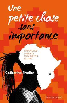 """""""Une petite chose sans importance"""" de Catherine Fradier, Au Diable Vauvert. Ce livre c'est un pur bonheur ! Sacha, 14 ans, est atteint du syndrome d'Asperger. Ses filtres ne sont pas ceux des enfants de son âge. Sa mère a choisi de le déscolariser et de l'emmener avec elle lors de ses missions humanitaires. Au Congo, pour la première fois, Sacha se fait une amie, Désirée... A lire absolument !!!"""