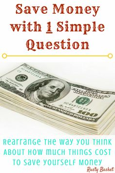 Asking one simple question before buying can help you save money and rearrange the way you think about how much things cost.
