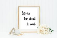 "Inspirational Quote Printable Print ""Life is too short to wait"" digital print wall art decor by LuxeArtPrints on Etsy"