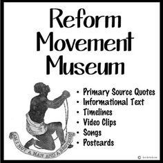 REFORM MOVEMENT ACTIVITY - Recreate a Reform Movement Museum in your classroom - complete with songs, quotes and videos.